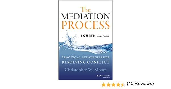 The mediation process practical strategies for resolving conflict the mediation process practical strategies for resolving conflict kindle edition by christopher w moore professional technical kindle ebooks fandeluxe Images