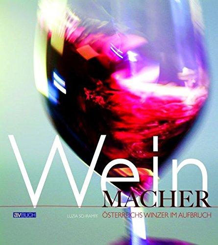Weinmacher: Österreichs Winzer im Aufbruch