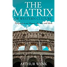 The Matrix of Western Culture: Perspectives on History, the Arts, and Ideas