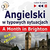 Angielski w typowych sytuacjach - New Edition: A Month in Brighton - 16 tematów na poziomie B1 (Listen & Learn) | Dorota Guzik