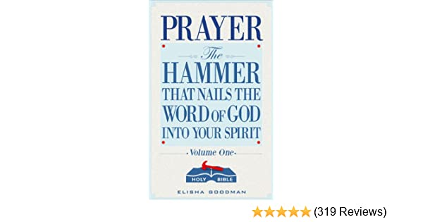 Prayer the hammer that nails the word of god into your spirit prayer the hammer that nails the word of god into your spirit battle ready prayers book 1 kindle edition by elisha goodman fandeluxe Choice Image