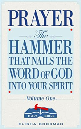Prayer the hammer that nails the word of god into your spirit prayer the hammer that nails the word of god into your spirit battle ready prayers book 1 kindle edition by elisha goodman fandeluxe Images