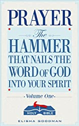 Prayer: The Hammer That Nails The Word of God Into Your Spirit (Battle Ready Prayers Book 1)