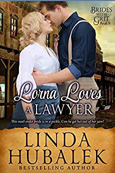 Lorna Loves a Lawyer: A Historical Western Romance (Brides with Grit Book 9) by [Hubalek, Linda K., Brides with Grit]
