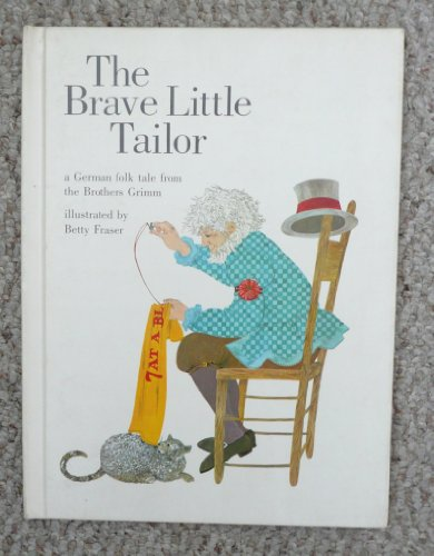 The Brave Little Tailor a German folk tale from the Brothers Grimm illustrated by Betty Fraser (The Brave Little Tailor Scott Foresman Reading Systems level 6)
