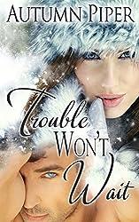 Trouble Won't Wait (Love-n-Trouble Book 2)