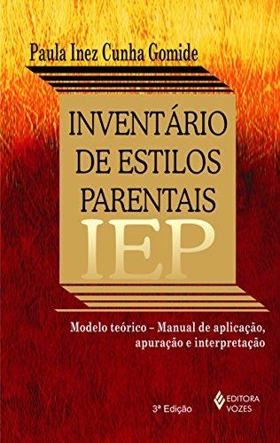 Inventário de Estilos Parentais IEP: Modelo Teórico - Manual de Aplicação, Apuração e Interpretação
