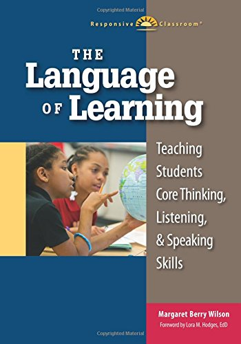 The Language of Learning: Teaching Students Core Thinking, Listening, & Speaking Skills (Responsive Classroom)