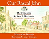 Our Rascal John: The Childhood of Sir John A. Macdonald Canada's First Prime Minister