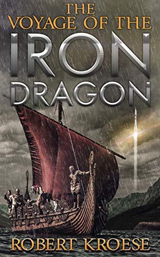 The Voyage of the Iron Dragon: An Alternate History Viking Epic (Saga of the Iron Dragon Book 3)