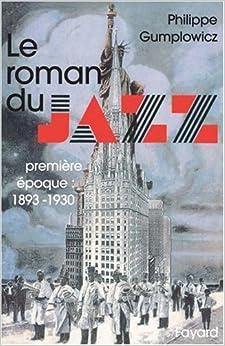 Le roman du jazz. Tome 1, 1893-1930