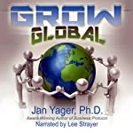 Grow Global: Using International Protocol to Expand Your Business Worldwide | Jan Yager