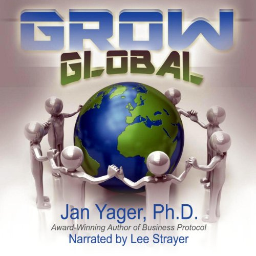 Grow Global: Using International Protocol to Expand Your Business Worldwide