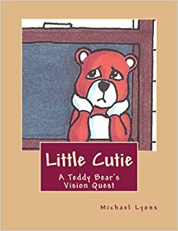 Little Cutie: A Teddy Bears Vision Quest: Michael Lyons ...