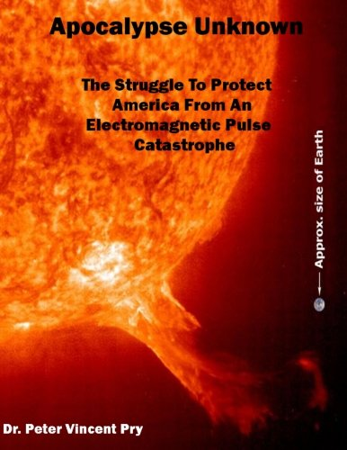 Apocalypse Unknown: The Struggle To Protect America From An Electromagnetic Pulse Catastrophe