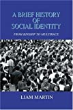 A Brief History of Social Identity, Liam Martin, 0595332730