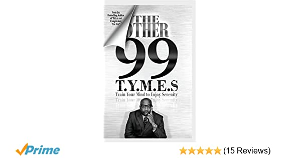 The Other 99 T Y M E S: Train Your Mind to Enjoy Serenity