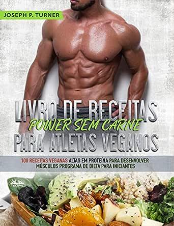 Livro de Receitas Power Sem Carne Para Atletas Veganos ...