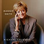 Maggie Smith: A Biography | Michael Coveney