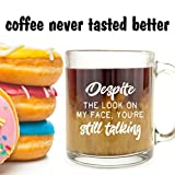 Despite The Look On My Face, You're Still Talking - Glass Coffee Mug