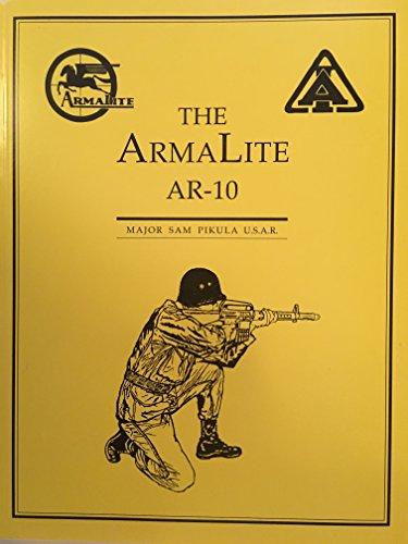 The ArmaLite AR-10 Rifle: The Saga of the First Modern Combat Rifle