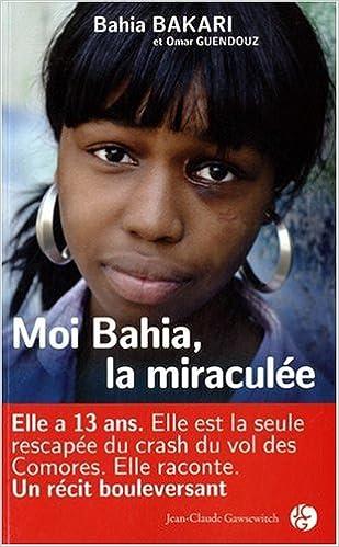 Amazon Fr Moi Bahia La Miraculee Bahia Bakari Omar