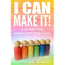 I Can Make It!: A Guide for Handcrafting Toys