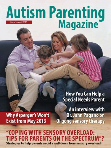 Autism Parenting Magazine Issue 3 - Tips For Parents on the Spectrum: How You Can Help a Special Needs Parent, Qi gong sensory therapy, Why Asperger's Won't Exist