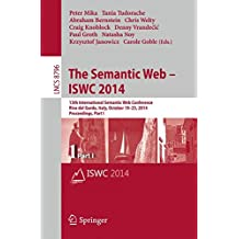 The Semantic Web – ISWC 2014: 13th International Semantic Web Conference, Riva del Garda, Italy, October 19-23, 2014. Proceedings, Part I (Lecture Notes in Computer Science)