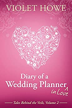 Diary of a Wedding Planner in Love (Tales Behind the Veils Book 2) by [Howe, Violet]