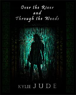 Over The River and Through The Woods by [Jude, Kylie, D. R. Acula, Colonel]