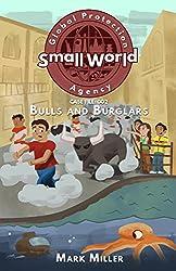 Bulls and Burglars (Small World Global Protection Agency Book 2)