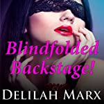 Blindfolded Backstage | Delilah Marx