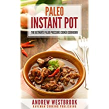 Paleo: Instant Pot - The Ultimate Paleo Pressure Cooker Cookbook