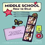 Middle School: How to Deal | Sara Borden,Alex Stikeleather,Maria Valladares,Sarah Miller,Miriam Yelton
