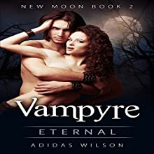 Vampyre New Moon: Eternal: Book 2 Audiobook by Adidas Wilson Narrated by Stephen Floyd