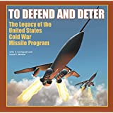 To Defend and Deter: The Legacy of the United States Cold War Missile Program (Usacerl Special Report)