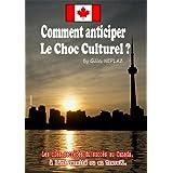 Canada. Comment anticiper le choc culturel (Reussir au Canada t. 3) (French Edition)