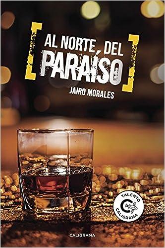 Al norte del paraíso (Spanish Edition): Jairo Morales ...