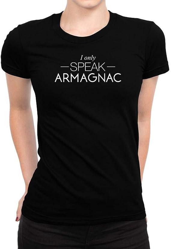 Idakoos I only Speak Armagnac Women T-Shirt