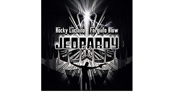 Jeopardy [Explicit] by Rocky Luciano and Forgiato Blow on Amazon
