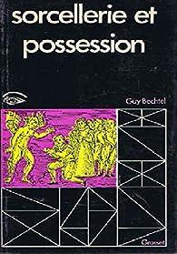 Sorcellerie et possession par Guy Bechtel