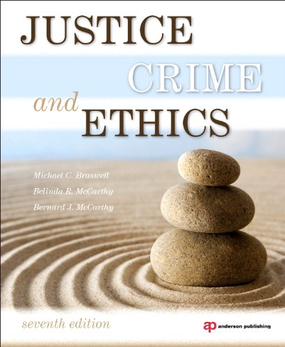 Justice, Crime, and Ethics, Seventh Edition by Michael C. Braswell, Belinda R. McCarthy, Bernard J. McCarthy