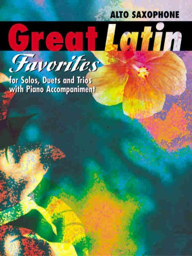 Great Latin Favorites (Solos, Duets, and Trios with Piano Accompaniment): Alto Sax