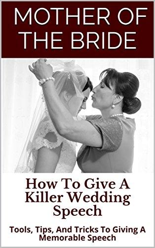 Mother of the Bride: How To Give A Killer Wedding Speech (The Wedding Mentor Book 6)
