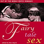 Fairy Tale Sex: Out of This World Erotic Romance | Alex Algren
