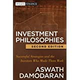Investment Philosophies: Successful Strategies and the Investors Who Made Them Work (Wiley Finance Book 665)