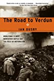 Front cover for the book The Road to Verdun: World War I's Most Momentous Battle and the Folly of Nationalism by Ian Ousby