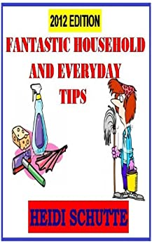 Fantastic Household And Everyday Tips by [Schutte, Heidi]