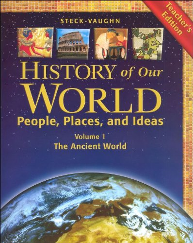 Steck-Vaughn History of our World, People, Places and Ideas Volume 1: The Ancient World, Teacher's Edition